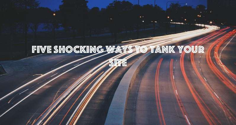 Five Best Ways To Tank Your Site