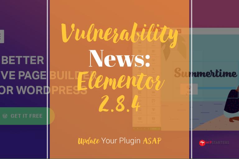 elementor vulnerability 2 8 4 - Elementor 2.8.4 Vulnerability Requires Update