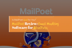MailPoet Review: Best Email Marketing Software for WordPress