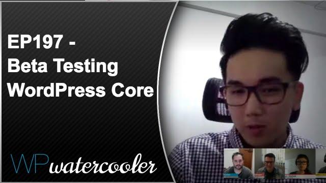 Ep197 - beta testing wordpress core 7