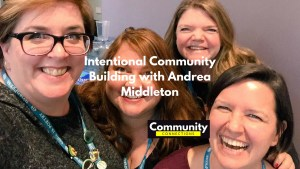 Ep6 - intentional community building w/ andrea middleton - community connections 3