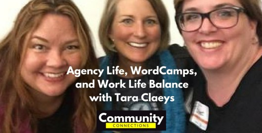 Ep9 - agency life, wordcamps, & work life balance w/ tara claeys - community connections community connections 4