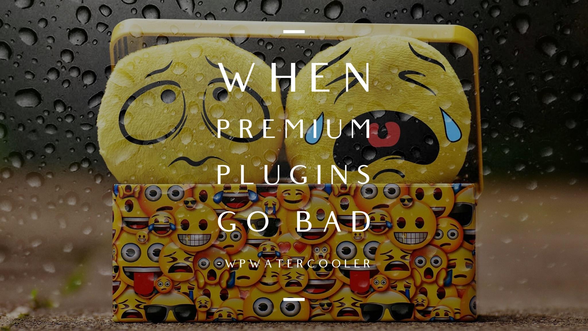 EP326 - When premium plugins go bad