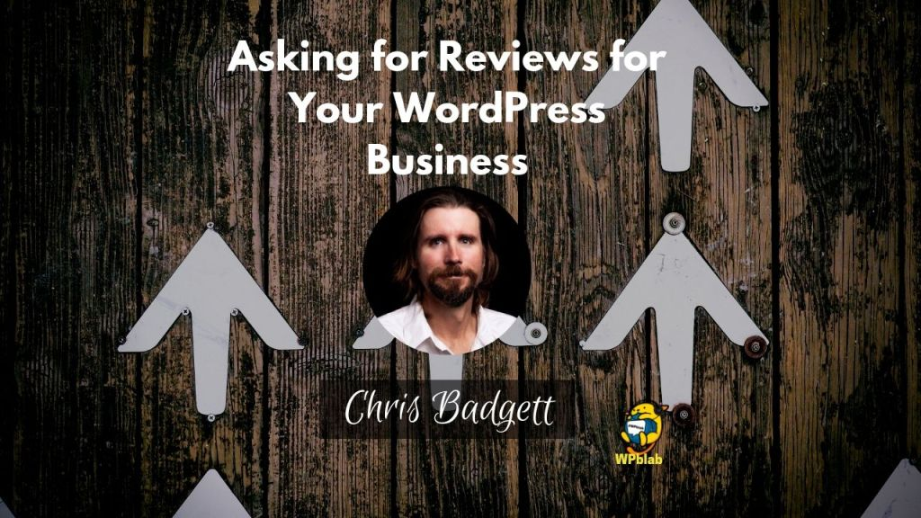 Wpblab ep134 - asking for reviews for your wordpress business w/ chris badgett 1