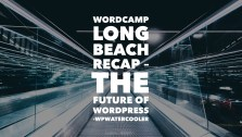 YouTube EP340 – WordCamp Long Beach Recap – The Future of WordPress