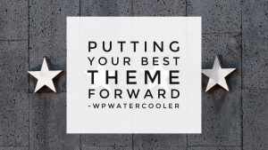 YouTube EP342 Putting your best theme forward WPwatercooler