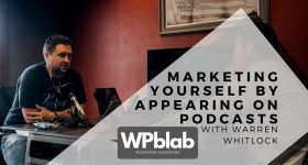 WPblab EP146 Marketing Yourself by Appearing on Podcasts