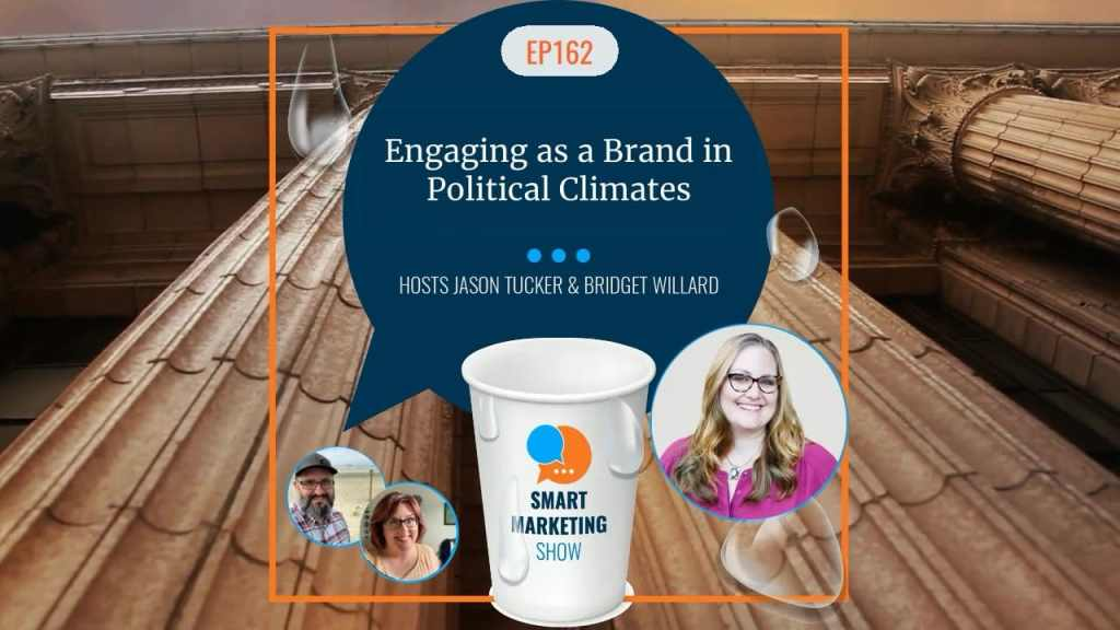 EP162 Engaging as a Brand in Political Climates Smart Marketing Show yt