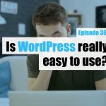 Ep364 is wordpress really easy to use yt