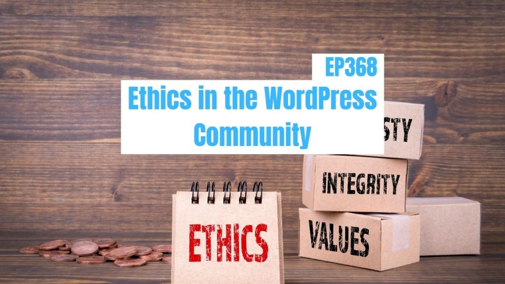 EP368 Ethics in the WordPress Community