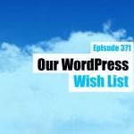 Ep371 our wordpress wishlist wpwatercooler yt