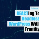 Ep07 reacting to headless wordpress with frontity yt