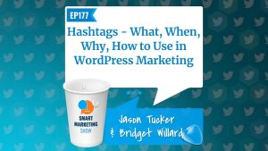 EP177 Hashtags What When Why How to Use in WordPress Marketing Smart Marketing Show