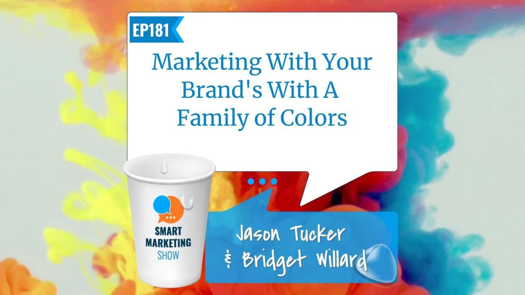 EP181 Marketing With Your Brands With A Family of Colors Smart Marketing Show yt