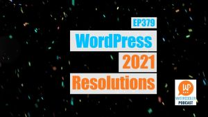 EP379 WordPress 2021 Resolutions yt