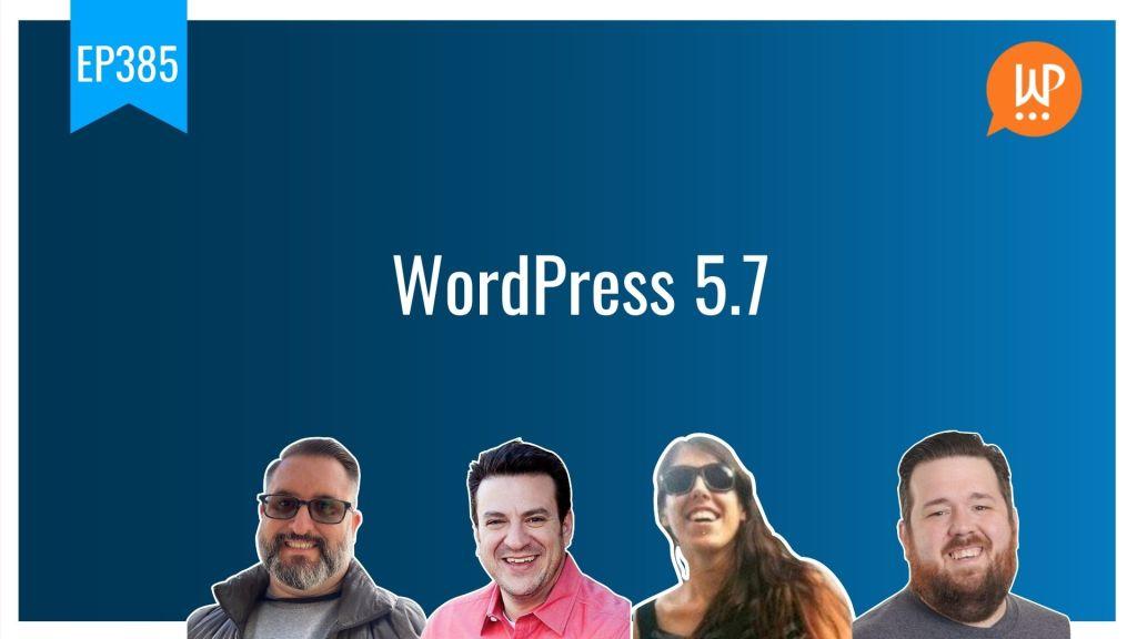 Ep385 wordpress 5 7 wpwatercooler