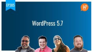 EP385 WordPress 5 7 WPwatercooler