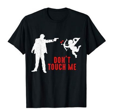 Don't Touch Me Cupid Shirt anti-Valentines Day gifts