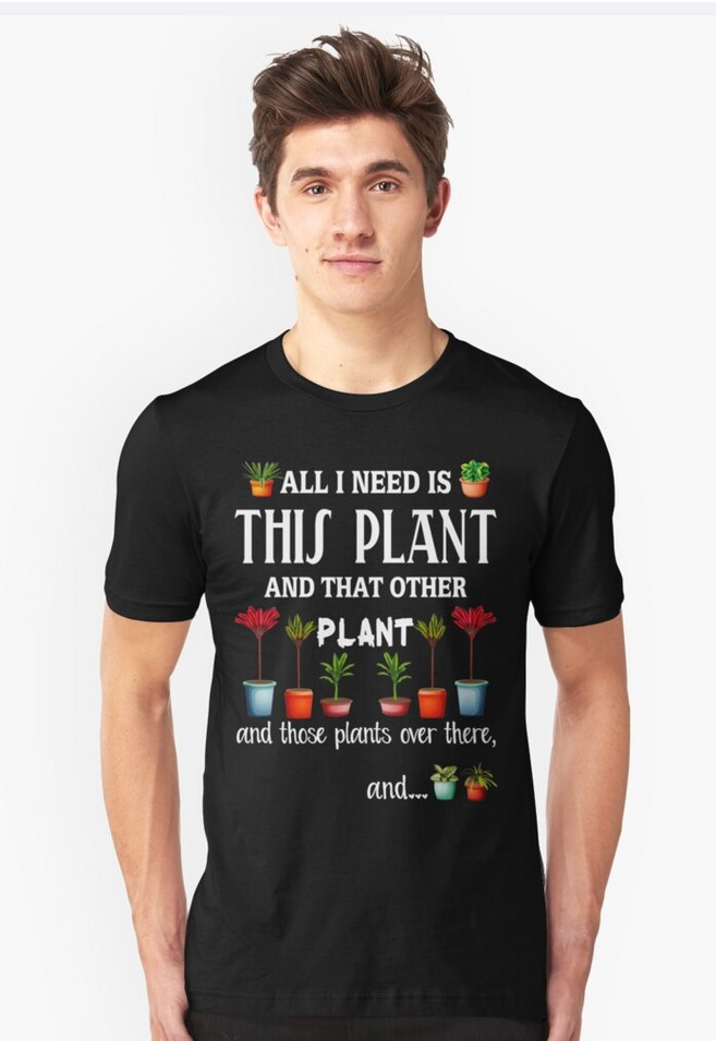 All I Need Is This Plant T shirts for plant lovers