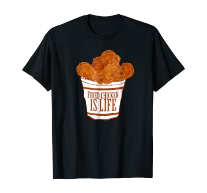 fried chicken is life tshirt