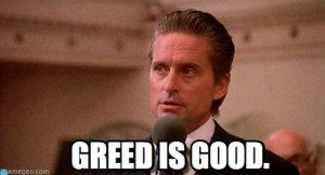 Greed is actually good