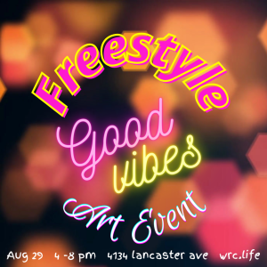 Freestyle good vibes art event august 29th 4 pm to 8 pm at 4134 lancaster avenue wrc.life to register