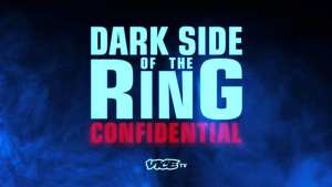 "ViceTV Announces New ""Dark Side Of The Ring: Confidential"" Series"