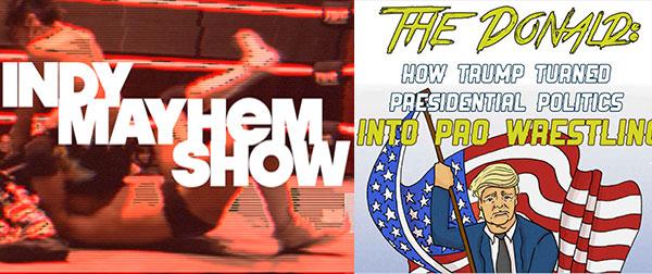 Donald Trump is a Pro Wrestler | Indy Mayhem Show 135