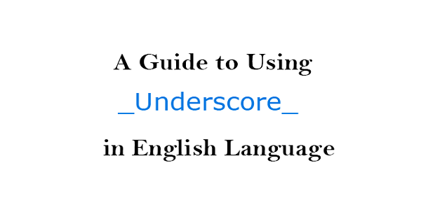 A Guide to Using Underscore in English Language
