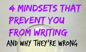 4 Mindsets That Prevent You From Writing