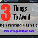 3 Things to Avoid When Writing Flash Fiction