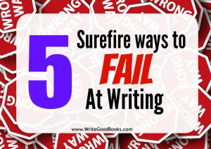 There's plenty of information on what you need to do to succeed in writing, but what things will guarantee failure? Read on to see what NOT to do if you want to be a successful writer.