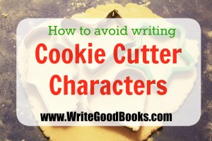 We've all been busted writing cookie cutter characters. Here are some tips on avoiding them.