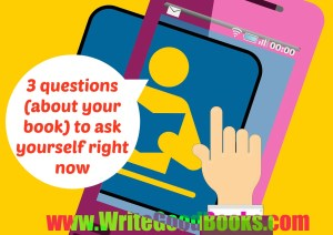3 questions (about your book) to ask yourself right now