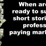 When are you ready to submit short stories to professional markets?