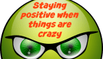 Staying positive when things are crazy