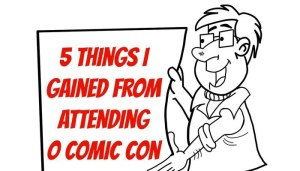 5 Things I Gained From Attending O Comic Con
