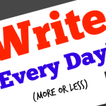 Write Every Day (More or Less)
