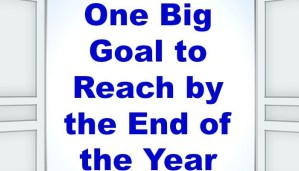 One Big Goal to Reach by the End of the Year