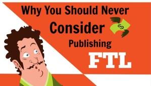 Should you ever consider publishing FTL?