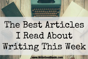 Five Links Friday: The Best Articles I Read About Writing This Week.