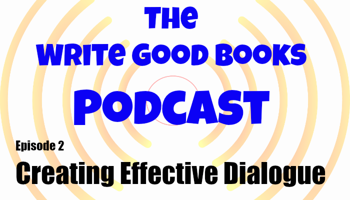 The Write Good Books Podcast Episode 2: Creating Effective Dialogue