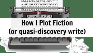 How I Plot Fiction (or quasi-discovery write)