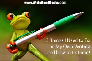 3 Things I Need to Fix in My Own Writing and how to fix them.
