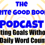 Podcast Episode 22 – Writing Goals Without a Daily Word Count
