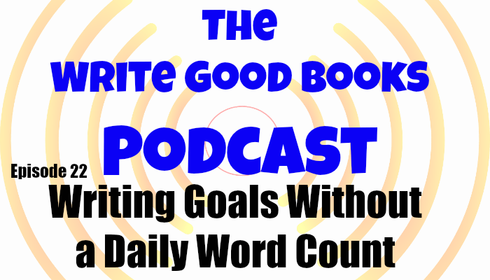 In this episode of The Write Good Books Podcast, Jason and Scott take a look at daily, weekly, and month goals that do not involve a daily word count goal.