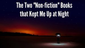 """The Two """"Non-fiction"""" Books that Kept Me Up at Night"""