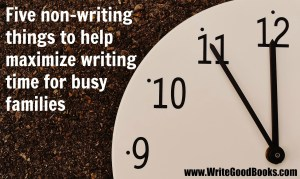 The one resource we can't get back is time. But as aspiring writers, we need all the time we can get to write more stuff and chase that writing dream. Here are five things my family does to make more time for writing and each other.
