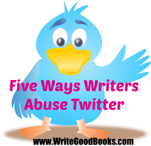 Here are five ways writers abuse Twitter. Don't do them.