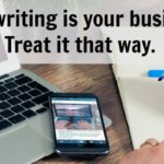Your writing is your business. Treat it that way.